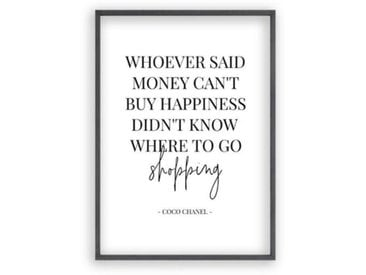 Poster Whoever Said Money Can't Buy Happiness Didn't Know Where to Go Shopping